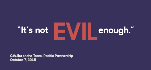 "Cthulhu on TPP: ""Not evil enough"""